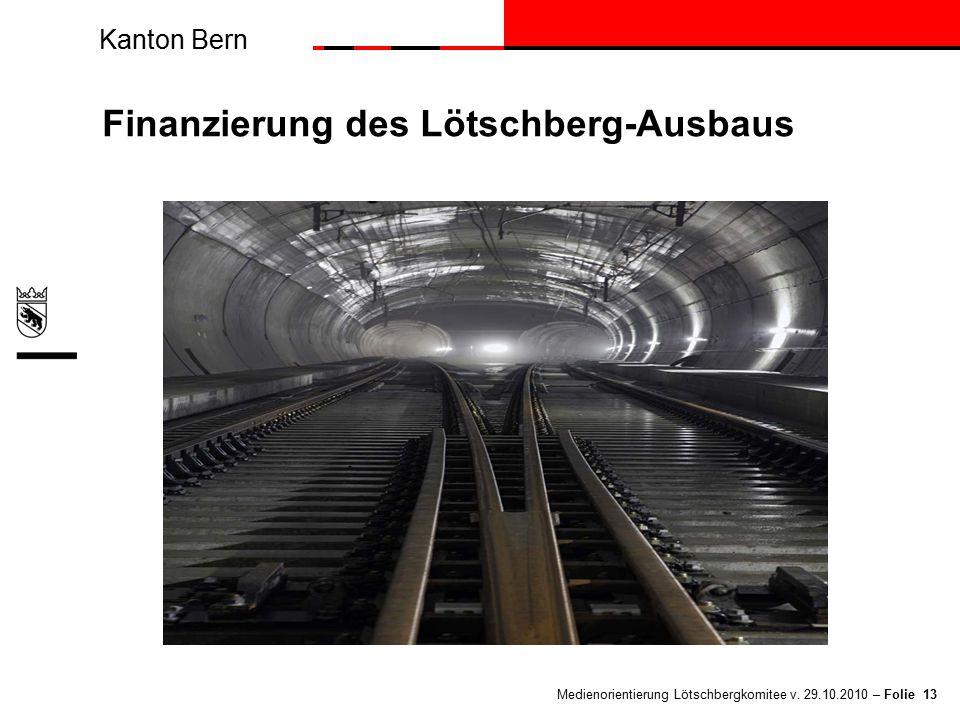 Kanton Bern Medienorientierung Lötschbergkomitee v. 29.10.2010 – Folie 13 Finanzierung des Lötschberg-Ausbaus