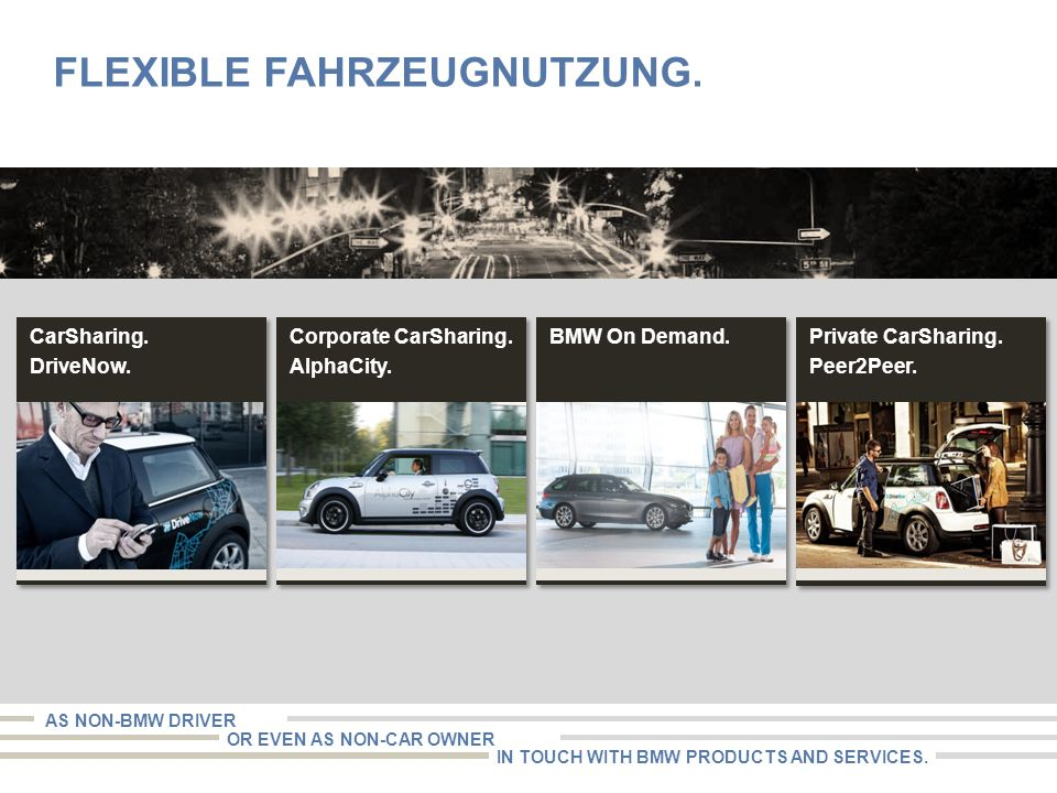 CarSharing. DriveNow. CarSharing. DriveNow. Corporate CarSharing. AlphaCity. Corporate CarSharing. AlphaCity. BMW On Demand. AS NON-BMW DRIVER OR EVEN