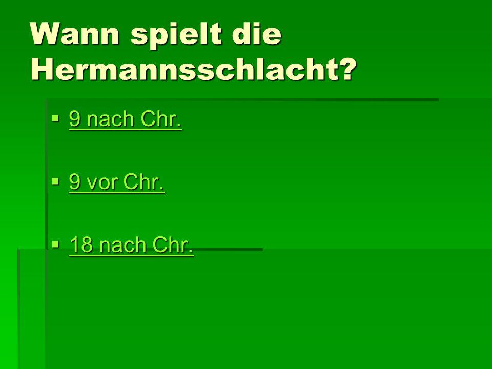 Wann spielt die Hermannsschlacht.  9 nach Chr. 9 nach Chr.
