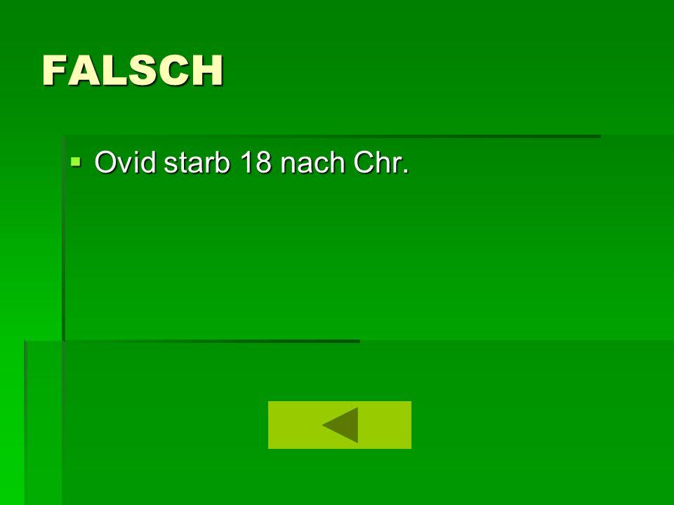 FALSCH  Ovid starb 18 nach Chr.