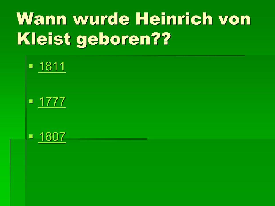 FALSCH  Heinrich von Kleist starb 1811…