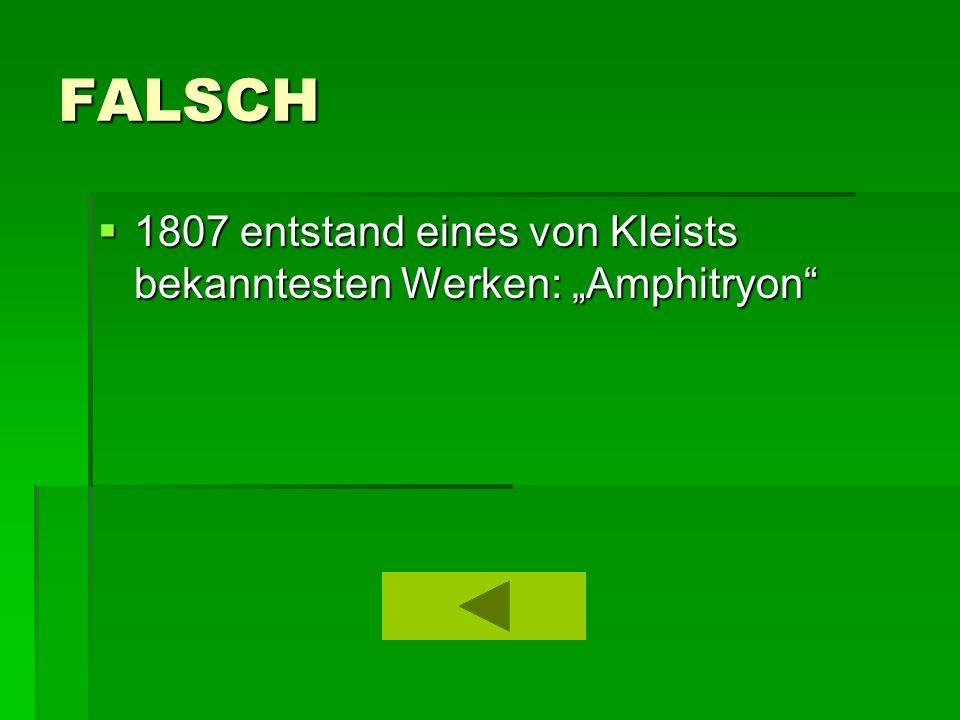 """FALSCH  1807 entstand eines von Kleists bekanntesten Werken: """"Amphitryon"""