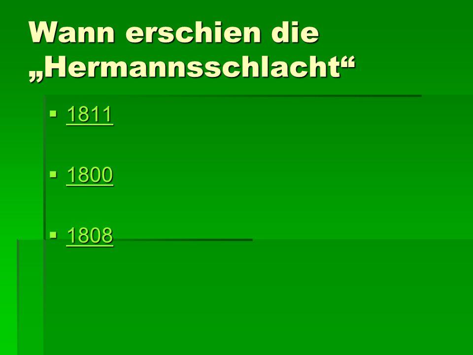 """Wann erschien die """"Hermannsschlacht  1811 1811  1800 1800  1808 1808"""