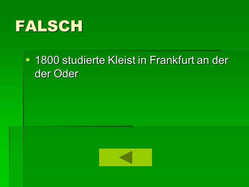 FALSCH  1800 studierte Kleist in Frankfurt an der der Oder