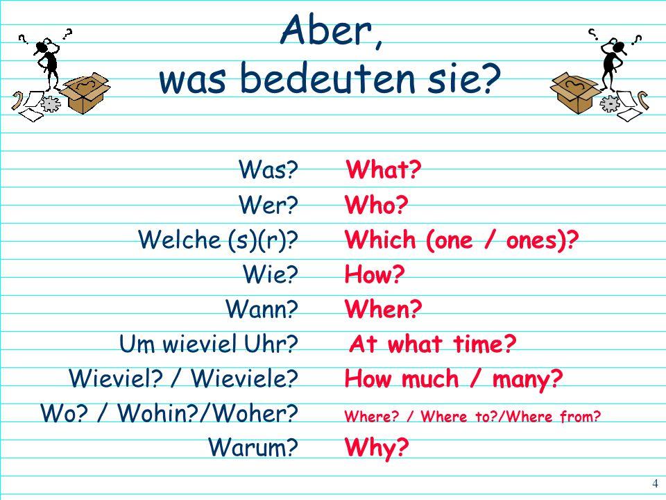 3 Alle Fragewörter…  Was?  Wer?  Welche (s)(r)?  Wie?  Wann?  Um wieviel Uhr?  Wieviel? / Wieviele?  Wo? / Wohin?/Woher?  Warum?