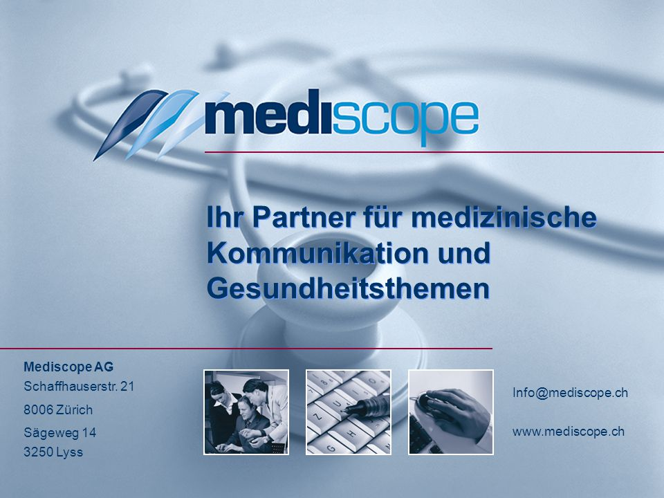 Ihr Partner für medizinische Kommunikation und Gesundheitsthemen Mediscope AG Schaffhauserstr.