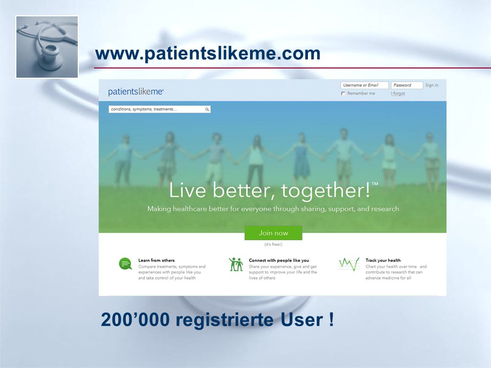 www.patientslikeme.com 200'000 registrierte User !
