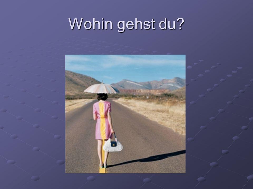 Wohin gehst du?