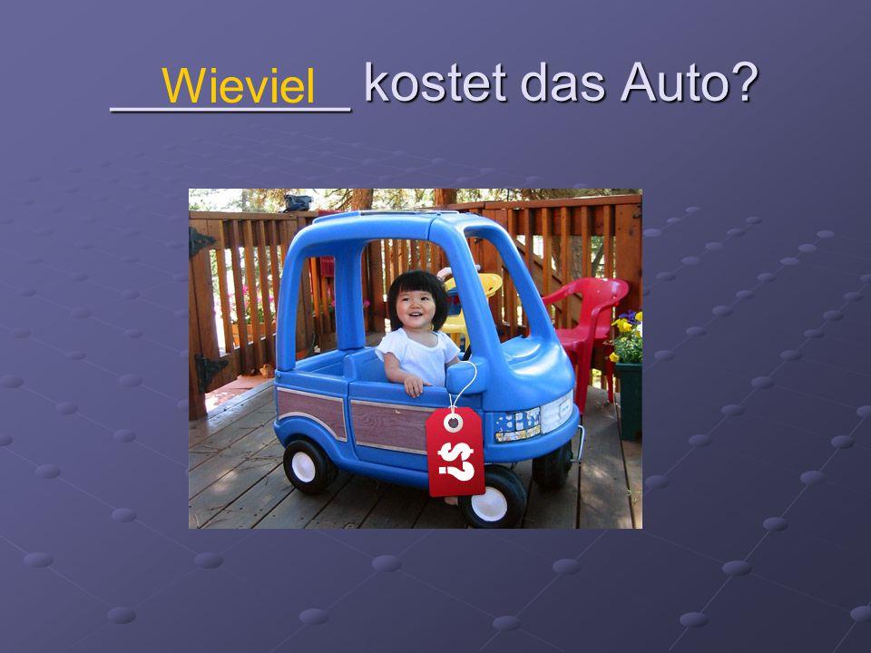 ________ kostet das Auto? Wieviel