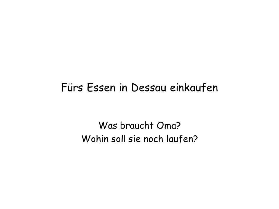 Fürs Essen in Dessau einkaufen Was braucht Oma? Wohin soll sie noch laufen?