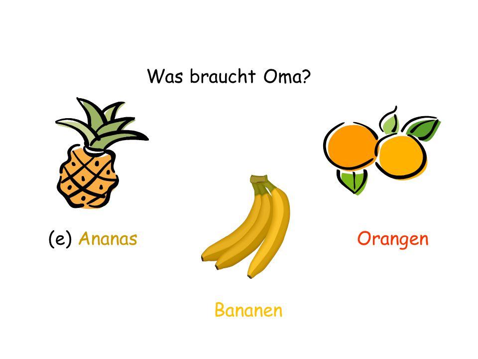 (e) Ananas Was braucht Oma? Bananen Orangen