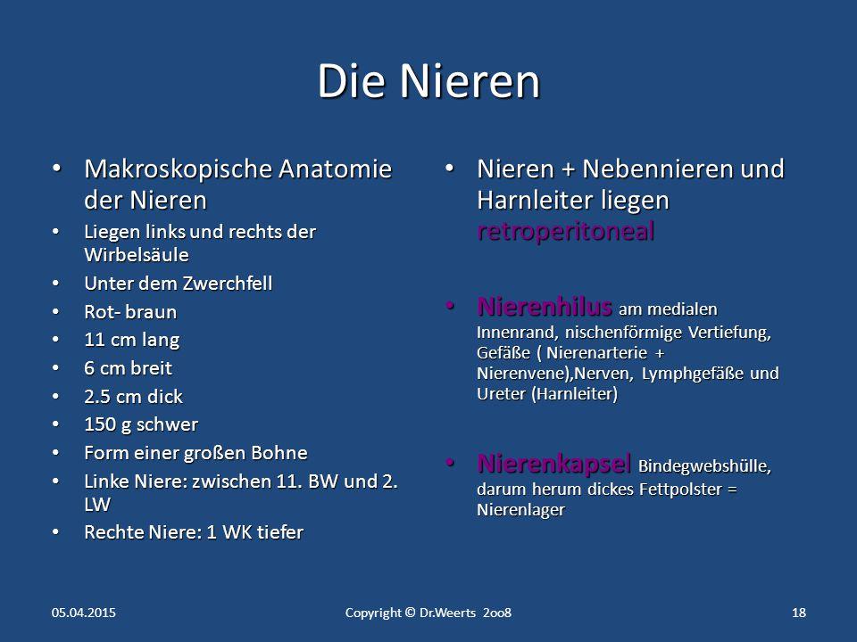 Definition des Fachgebietes Niere Nephrologie = Teilgebiet der Inneren Medizin Behandlung von Nierenerkrankungen Urologie = fachärztliche Behandlung von Nierenerkrankungen und Störungen der ableitenden Harnwege + Störungen der männlichen Sexualorgane 05.04.2015Copyright © Dr.Weerts 2oo817