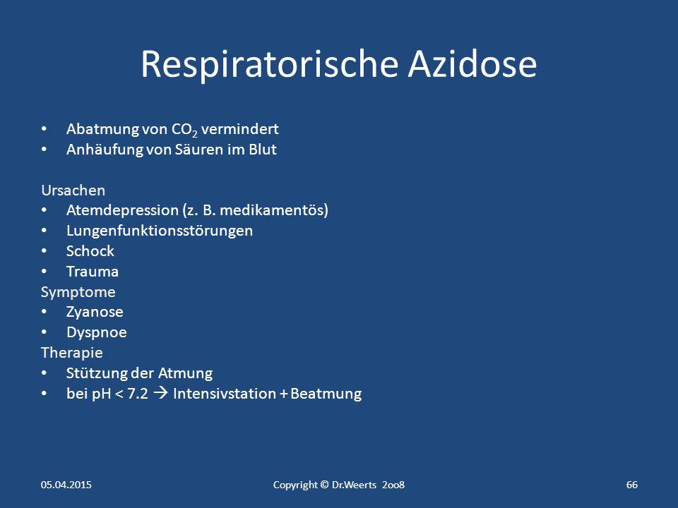Metabolische Alkalose bei vermehrtem Erbrechen Verlust von Wasser und Cl aus dem Magensaft Regulation nur bedingt durch Verlangsamung der Atmung möglich Ausgleich nur durch Infusionstherapie möglich 05.04.2015Copyright © Dr.Weerts 2oo865
