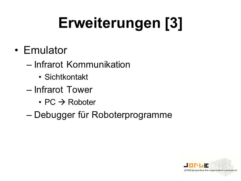 Erweiterungen [3] Emulator –Infrarot Kommunikation Sichtkontakt –Infrarot Tower PC  Roboter –Debugger für Roboterprogramme