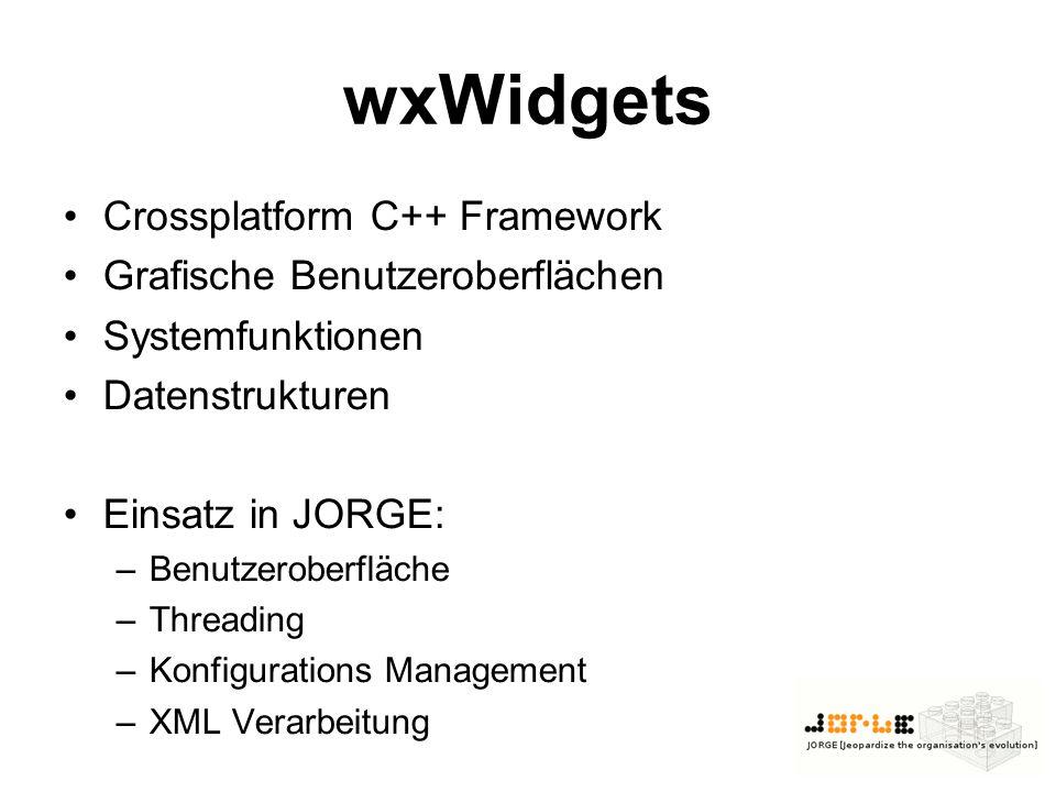 wxWidgets Crossplatform C++ Framework Grafische Benutzeroberflächen Systemfunktionen Datenstrukturen Einsatz in JORGE: –Benutzeroberfläche –Threading –Konfigurations Management –XML Verarbeitung