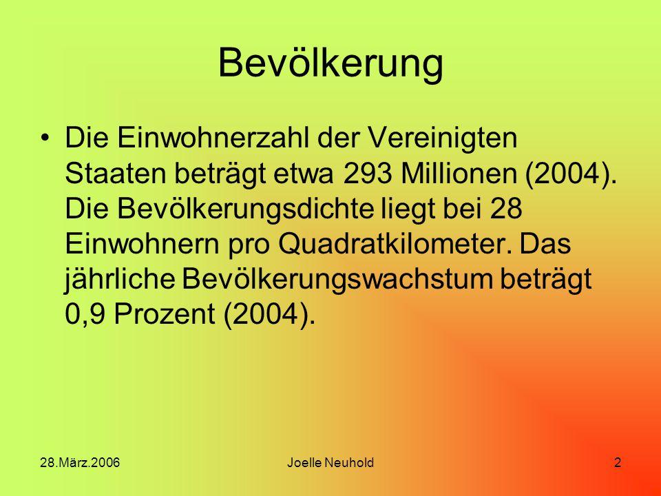 28.März.2006Joelle Neuhold2 Bevölkerung Die Einwohnerzahl der Vereinigten Staaten beträgt etwa 293 Millionen (2004).
