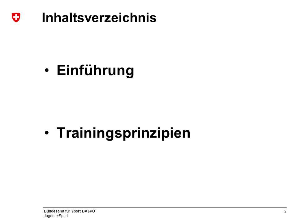 2 Bundesamt für Sport BASPO Jugend+Sport Inhaltsverzeichnis Einführung Trainingsprinzipien
