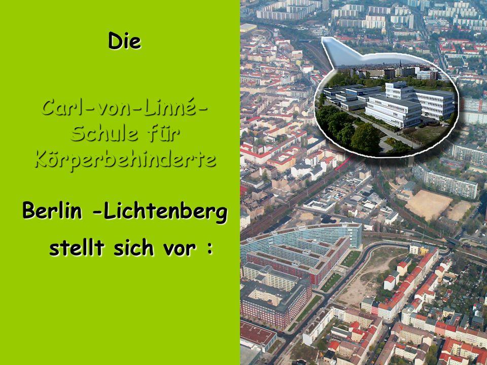 2 Die Carl-von-Linné- Schule für Körperbehinderte Berlin -Lichtenberg stellt sich vor :