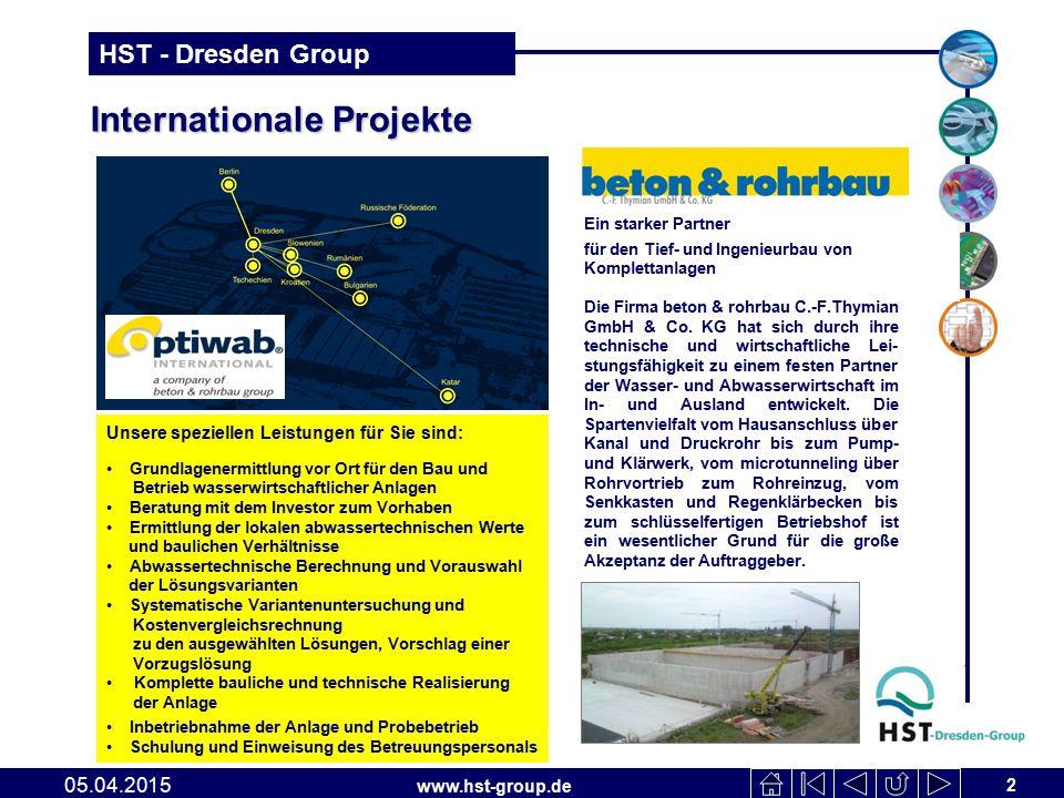 www.hst-group.de HST - Dresden Group Internationale Projekte 2 05.04.2015 Ein starker Partner für den Tief- und Ingenieurbau von Komplettanlagen Die Firma beton & rohrbau C.-F.Thymian GmbH & Co.