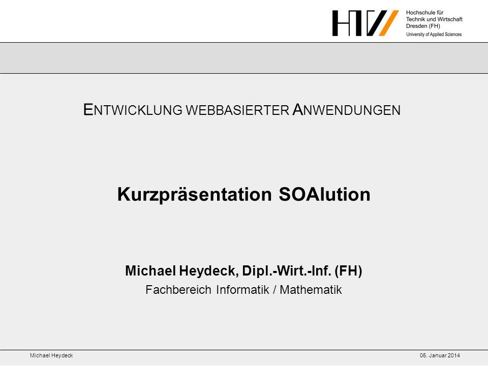 Michael Heydeck06.Januar 2014 Kurzpräsentation SOAlution Michael Heydeck, Dipl.-Wirt.-Inf.