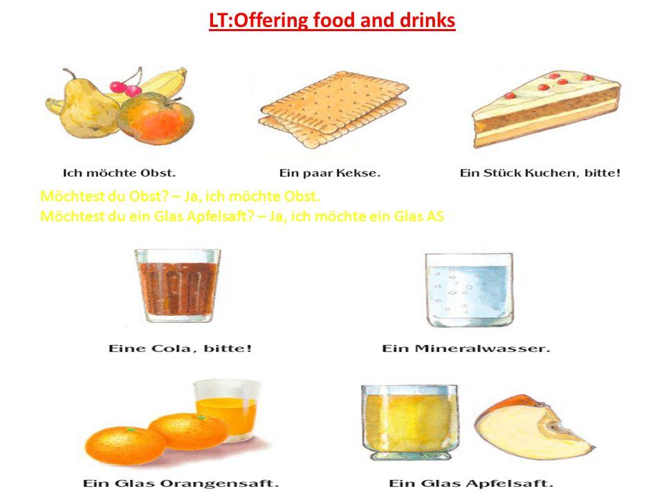 LT:Offering food and drinks Möchtest du Obst? – Ja, ich möchte Obst. Möchtest du ein Glas Apfelsaft? – Ja, ich möchte ein Glas AS