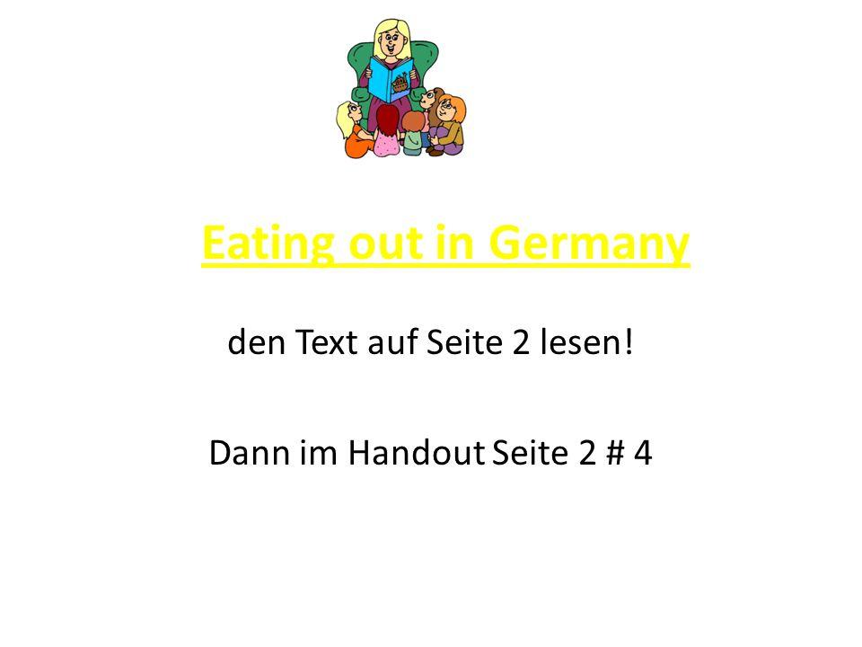 Eating out in Germany den Text auf Seite 2 lesen! Dann im Handout Seite 2 # 4