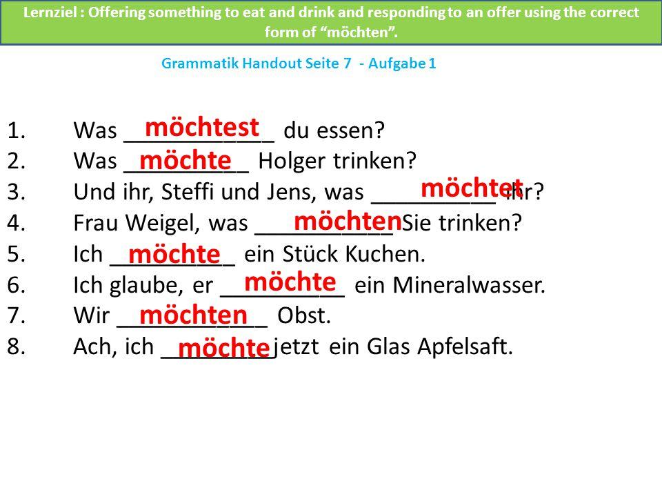 1.Was ____________ du essen. 2.Was __________ Holger trinken.