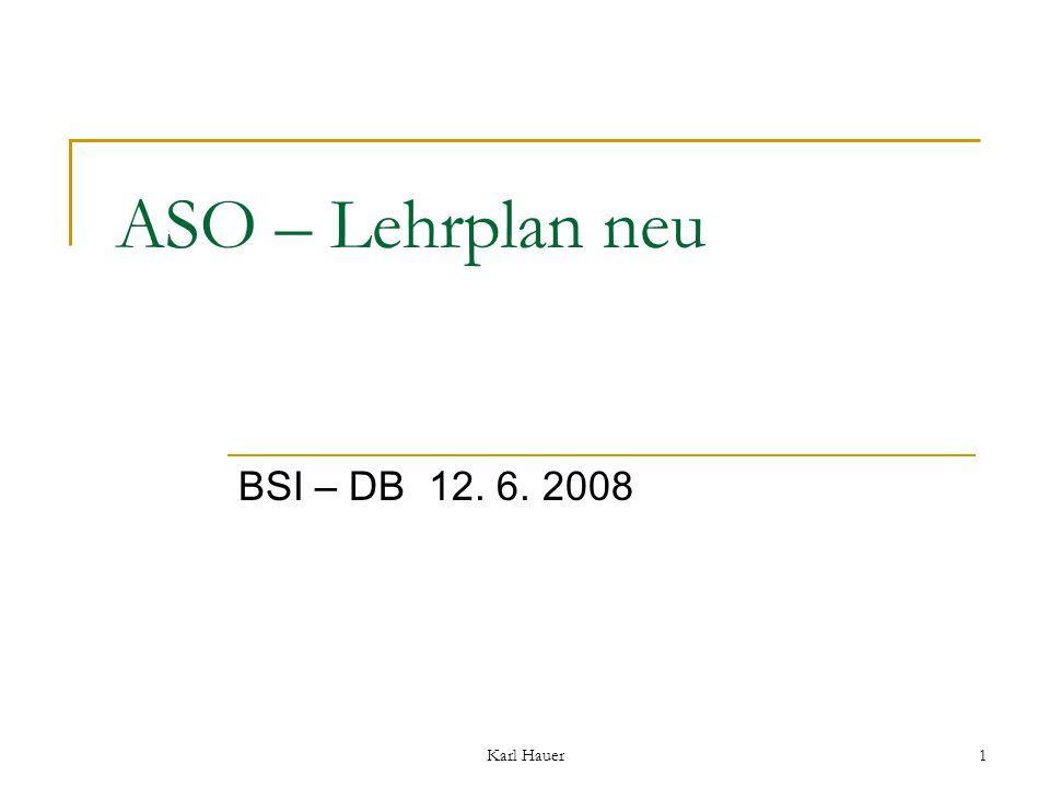 Karl Hauer1 BSI – DB 12. 6. 2008 ASO – Lehrplan neu