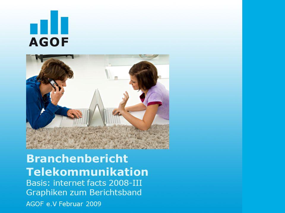 Branchenbericht Telekommunikation Basis: internet facts 2008-III Graphiken zum Berichtsband AGOF e.V Februar 2009