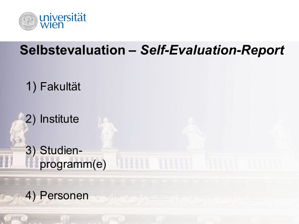 Selbstevaluation – Self-Evaluation-Report 1) Fakultät 2) Institute 3) Studien- programm(e) 4) Personen
