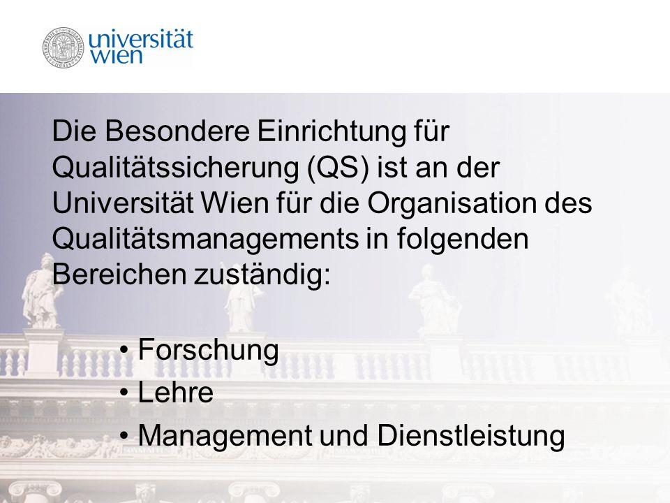 Die Besondere Einrichtung für Qualitätssicherung (QS) ist an der Universität Wien für die Organisation des Qualitätsmanagements in folgenden Bereichen zuständig: Forschung Lehre Management und Dienstleistung