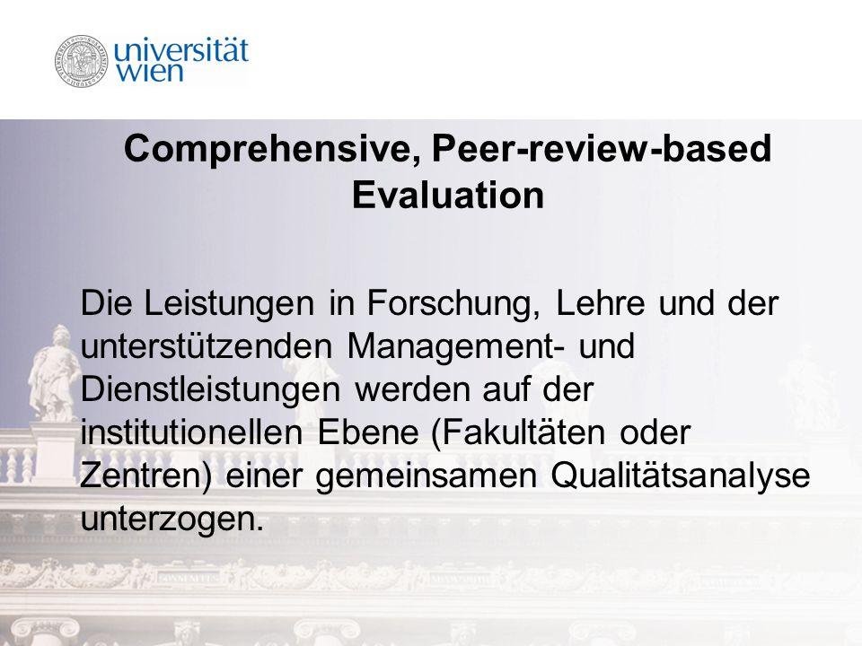Comprehensive, Peer-review-based Evaluation Die Leistungen in Forschung, Lehre und der unterstützenden Management- und Dienstleistungen werden auf der institutionellen Ebene (Fakultäten oder Zentren) einer gemeinsamen Qualitätsanalyse unterzogen.