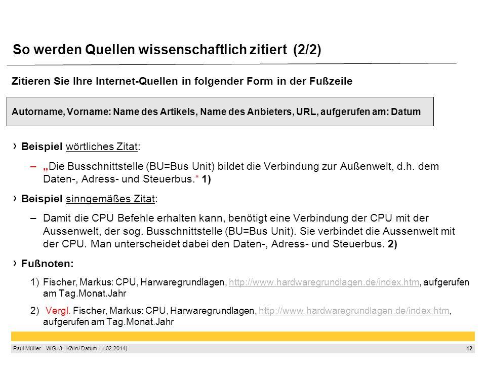 """12 Paul Müller  WG13  Köln/ Datum 11.02.2014j So werden Quellen wissenschaftlich zitiert (2/2) Zitieren Sie Ihre Internet-Quellen in folgender Form in der Fußzeile Autorname, Vorname: Name des Artikels, Name des Anbieters, URL, aufgerufen am: Datum Beispiel wörtliches Zitat: –""""Die Busschnittstelle (BU=Bus Unit) bildet die Verbindung zur Außenwelt, d.h."""