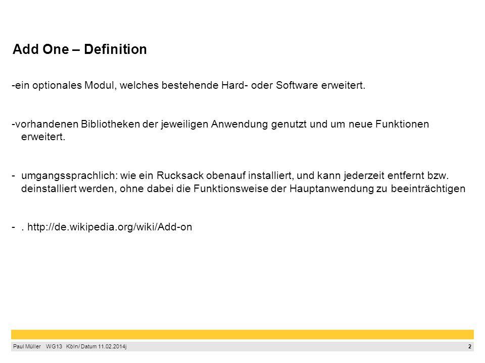 2 Paul Müller  WG13  Köln/ Datum 11.02.2014j Add One – Definition -ein optionales Modul, welches bestehende Hard- oder Software erweitert.