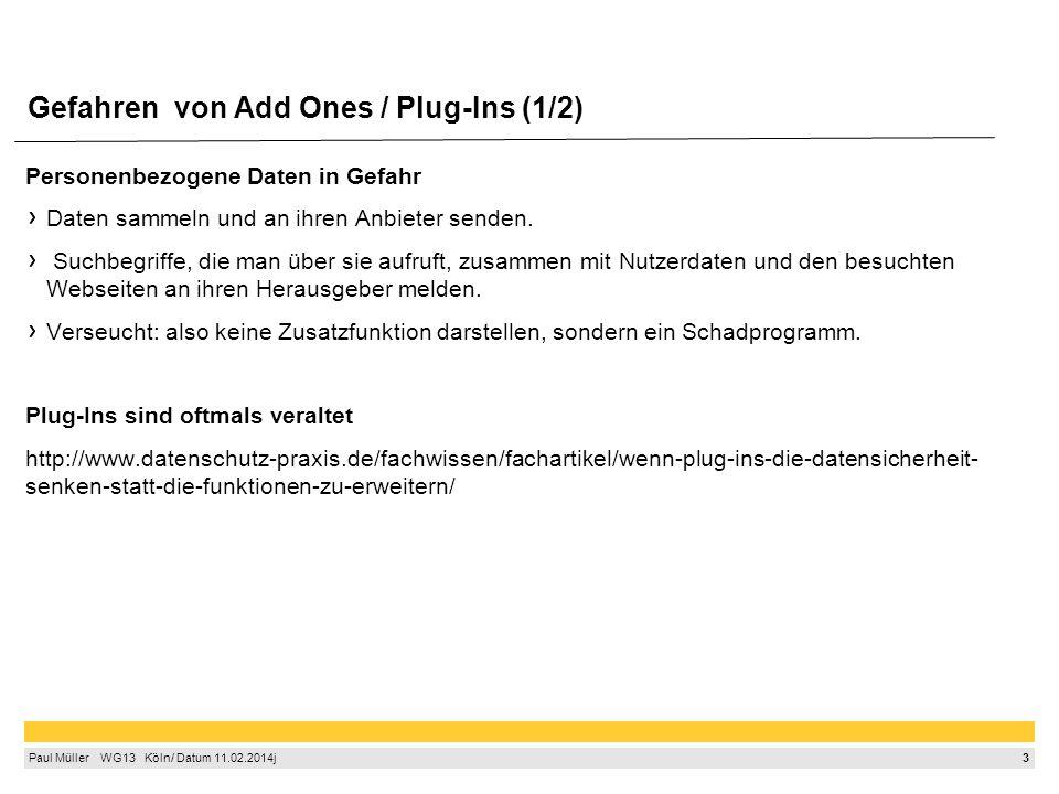 3 Paul Müller  WG13  Köln/ Datum 11.02.2014j Gefahren von Add Ones / Plug-Ins (1/2) Personenbezogene Daten in Gefahr Daten sammeln und an ihren Anbieter senden.
