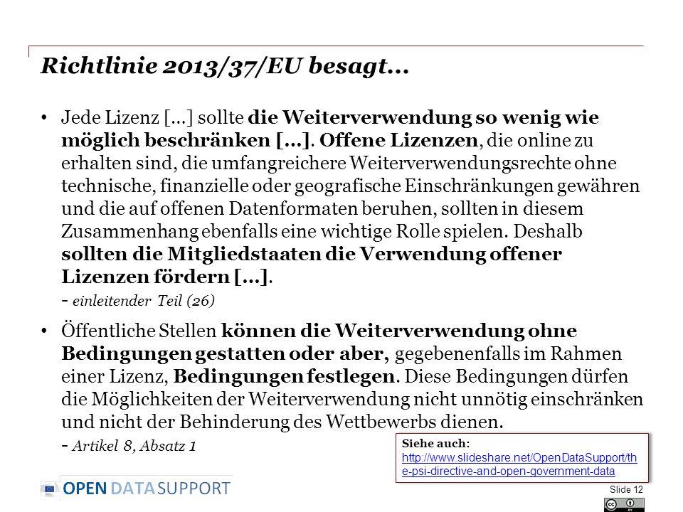 Richtlinie 2013/37/EU besagt... Jede Lizenz […] sollte die Weiterverwendung so wenig wie möglich beschränken […]. Offene Lizenzen, die online zu erhal