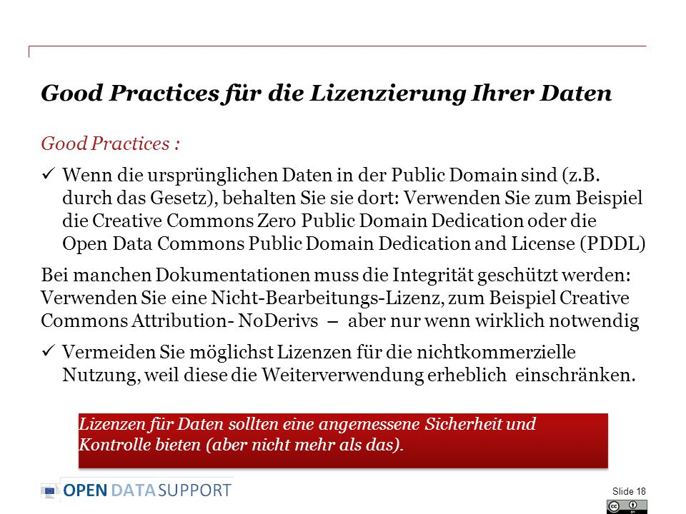 Good Practices für die Lizenzierung Ihrer Daten Good Practices : Wenn die ursprünglichen Daten in der Public Domain sind (z.B. durch das Gesetz), beha
