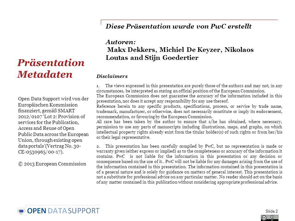 Diese Präsentation wurde von PwC erstellt Autoren: Makx Dekkers, Michiel De Keyzer, Nikolaos Loutas and Stijn Goedertier Präsentation Metadaten Slide