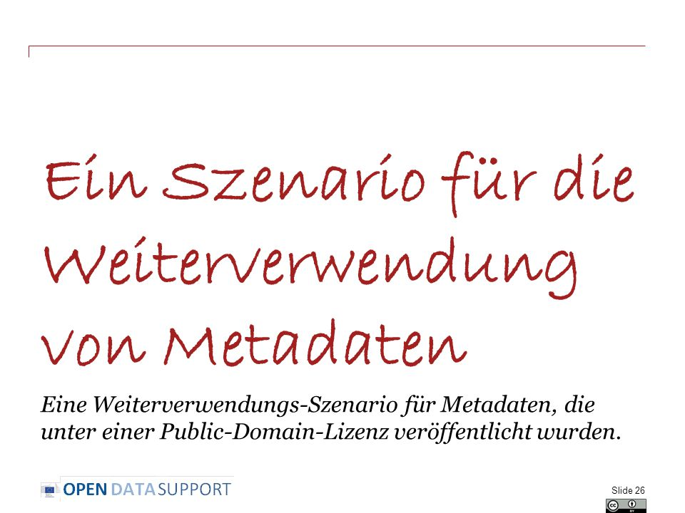 Ein Szenario für die Weiterverwendung von Metadaten Eine Weiterverwendungs-Szenario für Metadaten, die unter einer Public-Domain-Lizenz veröffentlicht