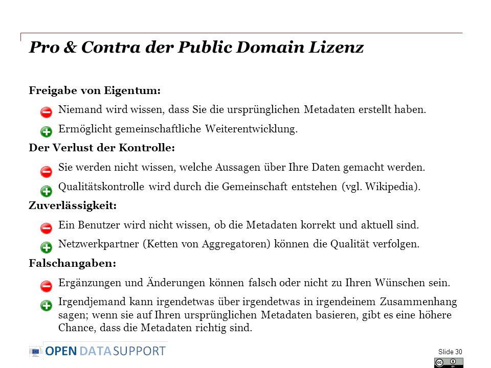 Pro & Contra der Public Domain Lizenz Freigabe von Eigentum: o Niemand wird wissen, dass Sie die ursprünglichen Metadaten erstellt haben. o Ermöglicht