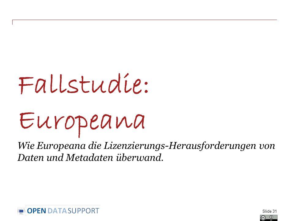 Fallstudie: Europeana Wie Europeana die Lizenzierungs-Herausforderungen von Daten und Metadaten überwand. Slide 31