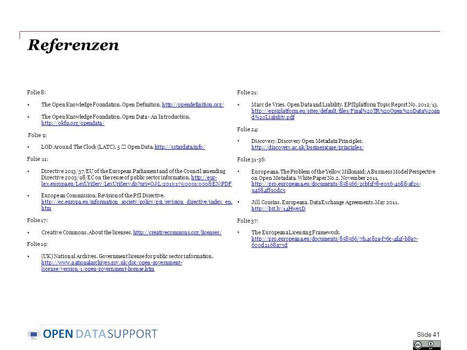 Referenzen Folie 8: The Open Knowledge Foundation. Open Definition. http://opendefinition.org/http://opendefinition.org/ The Open Knowledge Foundation