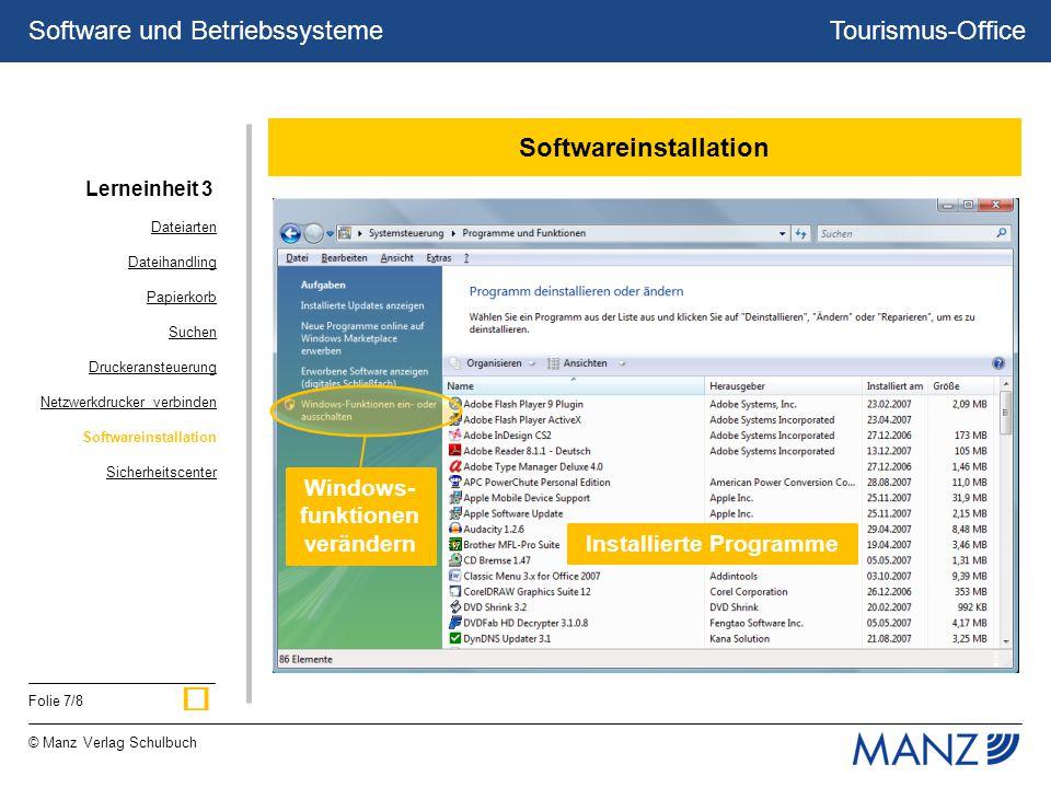 Tourismus-Office © Manz Verlag Schulbuch Folie 7/8 Software und Betriebssysteme Softwareinstallation Installierte Programme Windows- funktionen verändern Dateiarten Dateihandling Papierkorb Suchen Druckeransteuerung Netzwerkdrucker verbinden Softwareinstallation Sicherheitscenter Lerneinheit 3