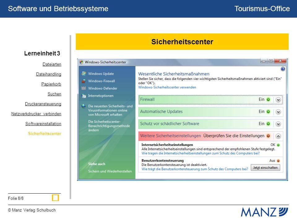 Tourismus-Office © Manz Verlag Schulbuch Folie 8/8 Software und Betriebssysteme Sicherheitscenter Dateiarten Dateihandling Papierkorb Suchen Druckeransteuerung Netzwerkdrucker verbinden Softwareinstallation Sicherheitscenter Lerneinheit 3