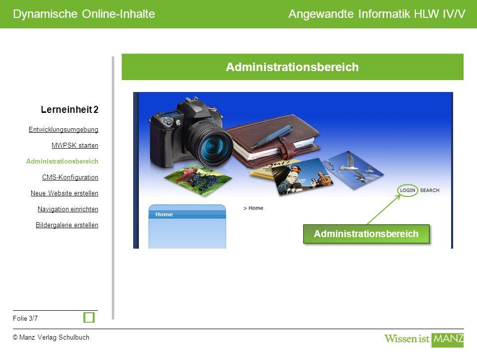 © Manz Verlag Schulbuch Angewandte Informatik HLW IV/V Folie 3/7 Dynamische Online-Inhalte Administrationsbereich Lerneinheit 2 Entwicklungsumgebung M