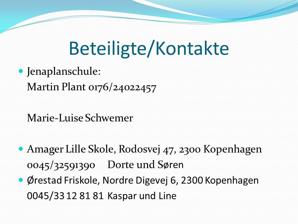 Beteiligte/Kontakte Jenaplanschule: Martin Plant 0176/24022457 Marie-Luise Schwemer Amager Lille Skole, Rodosvej 47, 2300 Kopenhagen 0045/32591390 Dor