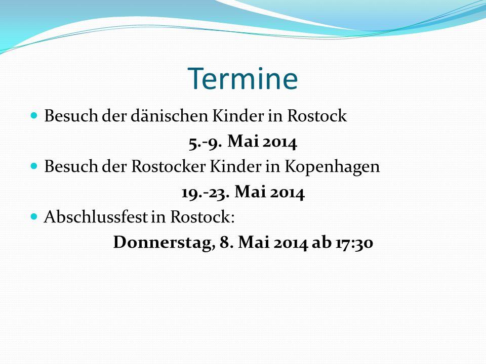 Termine Besuch der dänischen Kinder in Rostock 5.-9. Mai 2014 Besuch der Rostocker Kinder in Kopenhagen 19.-23. Mai 2014 Abschlussfest in Rostock: Don