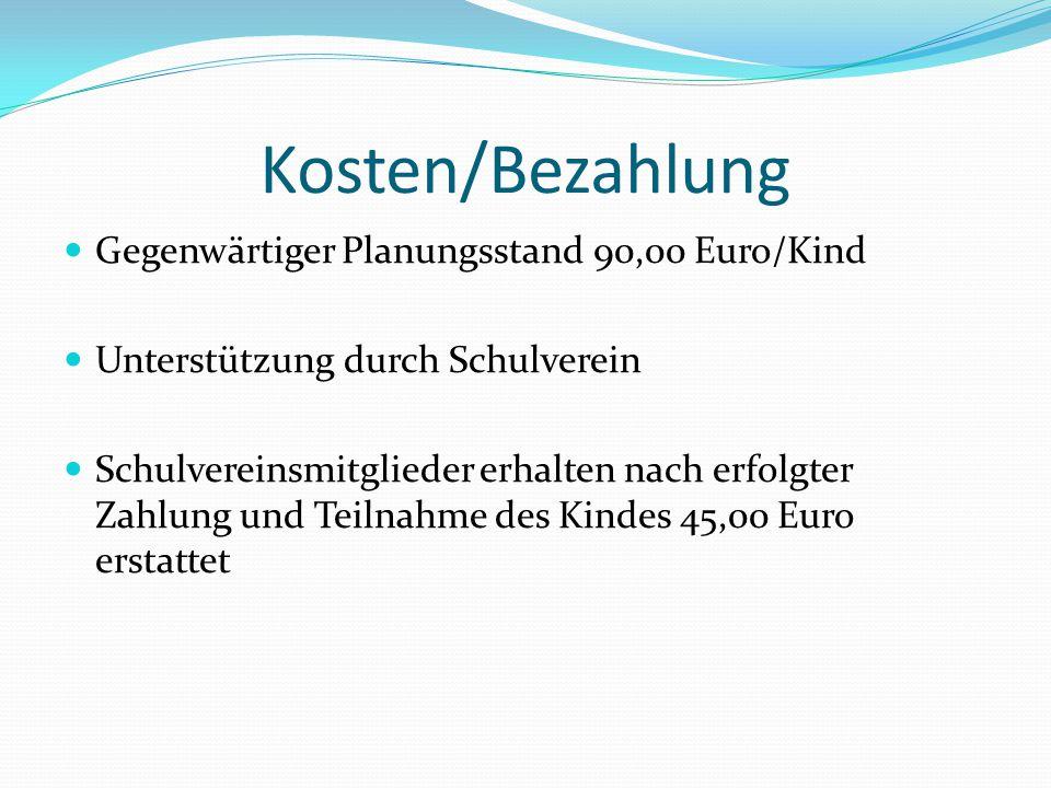 Kosten/Bezahlung Gegenwärtiger Planungsstand 90,00 Euro/Kind Unterstützung durch Schulverein Schulvereinsmitglieder erhalten nach erfolgter Zahlung un