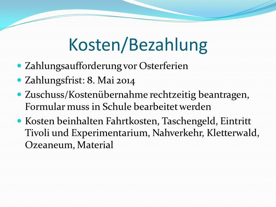 Kosten/Bezahlung Zahlungsaufforderung vor Osterferien Zahlungsfrist: 8. Mai 2014 Zuschuss/Kostenübernahme rechtzeitig beantragen, Formular muss in Sch