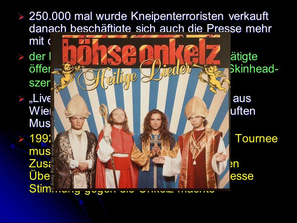  250.000 mal wurde Kneipenterroristen verkauft danach beschäftigte sich auch die Presse mehr mit den Böhsen Onkelz   der bayerische Verfassungsschu